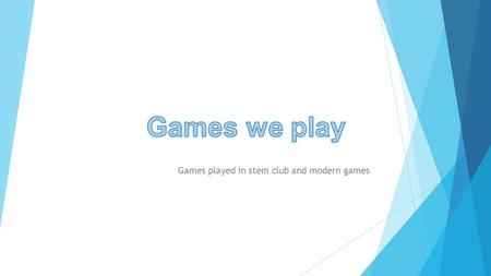 Games played in stem club and modern games. Games played in stem  The past couple of weeks in stem club we have so far played educational games, challenges.