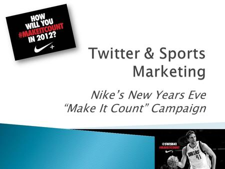 "Nike's New Years Eve ""Make It Count"" Campaign. On New Years Eve, launch took to Twitter to launch its ""Make It Count"" Campaign. "" Nike athletes include."