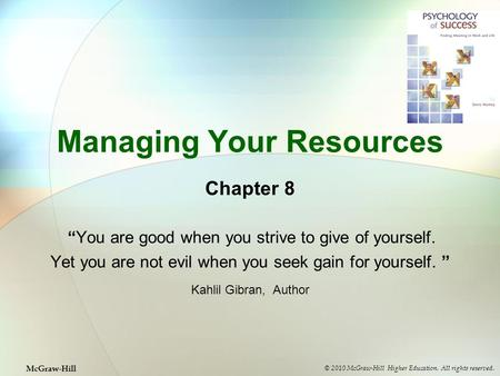 "Managing Your Resources Chapter 8 ""You are good when you strive to give of yourself. Yet you are not evil when you seek gain for yourself. "" Kahlil Gibran,"