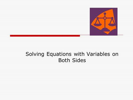 Solving Equations with Variables on Both Sides. Today's purpose…  Is to solve equations with variables on both sides.  You already know how to solve.