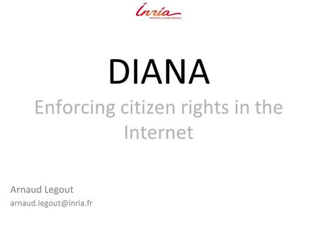 DIANA Enforcing citizen rights in the Internet Arnaud Legout