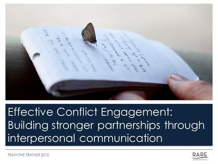 Effective Conflict Engagement: Building stronger partnerships through interpersonal communication TRAIN THE TRAINER 2010.