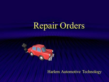 Repair Orders Harlem Automotive Technology. Writing a Repair Order Every vehicle brought into the shop should have a repair order written on it. This.