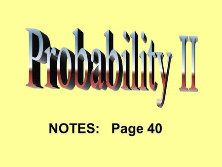 NOTES: Page 40. Probability Denoted by P(Event) This method for calculating probabilities is only appropriate when the outcomes of the sample space are.