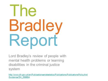 Lord Bradley's review of people with mental health problems or learning disabilities in the criminal justice system