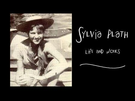 Sylvia Plath was born in Boston, Massachusetts to Otto and Aurelia Plath on October 27, 1932. Her parents birthed a son two years later. They were the.