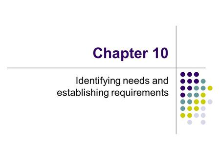 Chapter 10 Identifying needs and establishing requirements.