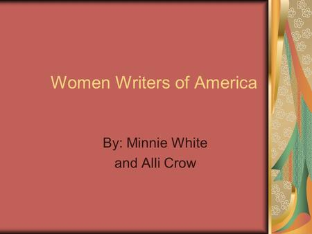 Women Writers of America By: Minnie White and Alli Crow.