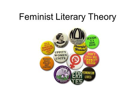 Feminist Literary Theory. What is Feminism? In the simplest terms, feminism is the theory that women and men should be equal politically, economically,