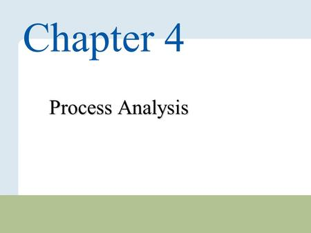 4 – 1 Copyright © 2010 Pearson Education, Inc. Publishing as Prentice Hall. Process Analysis Chapter 4.