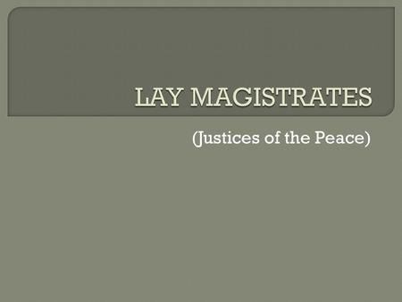 (Justices of the Peace).  Unpaid, unqualified, part-time volunteers (although they can claim expenses)  28,000 lay magistrates  Only 137 paid, full.