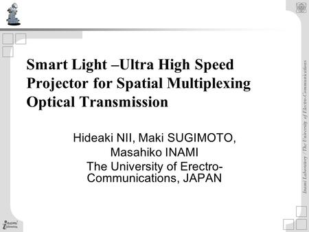 Inami Laboratory / The University of Electro-Communications Smart Light –Ultra High Speed Projector for Spatial Multiplexing Optical Transmission Hideaki.