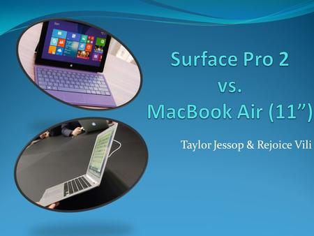 "Taylor Jessop & Rejoice Vili. Computer Comparison Chart Surface Pro 2MacBook Air (11"") Laptop or DesktopLaptop Processor (CPU)1.6-GHz Core i5 processor1.3-GHz."