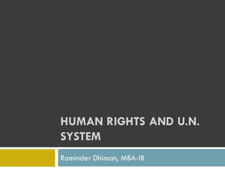 HUMAN RIGHTS AND U.N. SYSTEM Raminder Dhiman, MBA-IB.