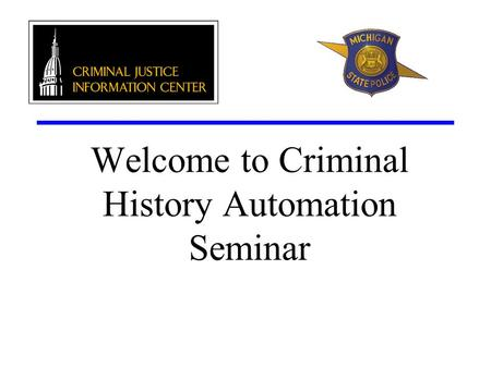 Welcome to Criminal History Automation Seminar. CHAP C riminal H istory A utomation P roject.