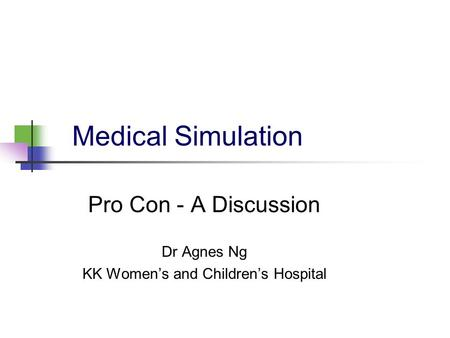 Medical Simulation Pro Con - A Discussion Dr Agnes Ng KK Women's and Children's Hospital.