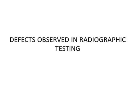 DEFECTS OBSERVED IN RADIOGRAPHIC TESTING