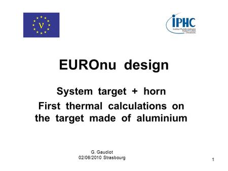 1 EUROnu design System target + horn First thermal calculations on the target made of aluminium G. Gaudiot 02/06/2010 Strasbourg.