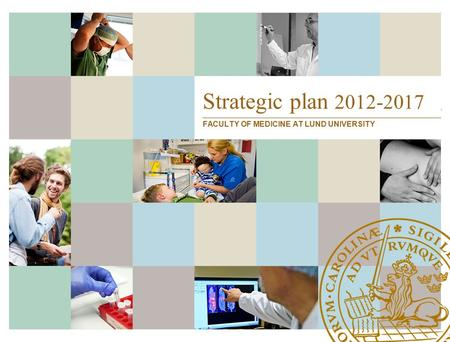 Strategic plan 2012-2017 FACULTY OF MEDICINE AT LUND UNIVERSITY.