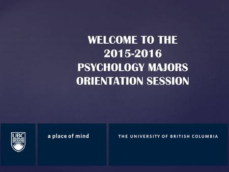 WELCOME TO THE 2015-2016 PSYCHOLOGY MAJORS ORIENTATION SESSION.