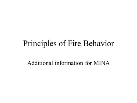 Principles of Fire Behavior Additional information for MINA.