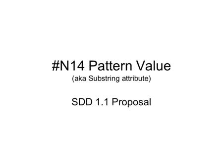 #N14 Pattern Value (aka Substring attribute) SDD 1.1 Proposal.