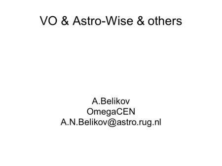 VO & Astro-Wise & others A.Belikov OmegaCEN