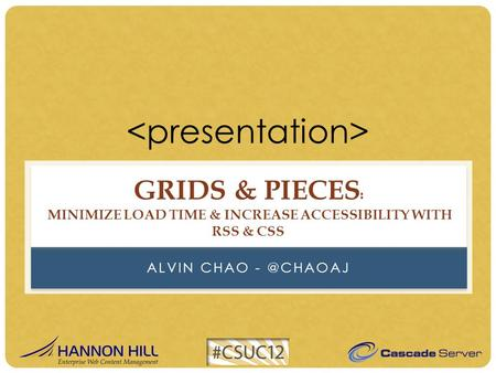 ALVIN CHAO GRIDS & PIECES : MINIMIZE LOAD TIME & INCREASE ACCESSIBILITY WITH RSS & CSS.
