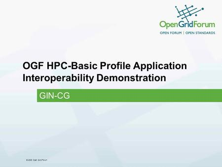 © 2006 Open Grid Forum OGF HPC-Basic Profile Application Interoperability Demonstration GIN-CG.