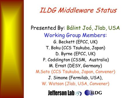 ILDG Middleware Status Presented By: Bálint Joó, Jlab, USA Working Group Members: G. Beckett (EPCC, UK) T. Boku (CCS Tsukuba, Japan) D. Byrne (EPCC, UK)
