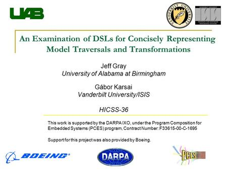 An Examination of DSLs for Concisely Representing Model Traversals and Transformations Jeff Gray University of Alabama at Birmingham Gábor Karsai Vanderbilt.
