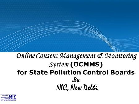 Online Consent Management & Monitoring System (OCMMS) for State Pollution Control Boards By NIC, New Delhi.