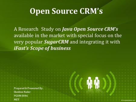 Open Source CRM's A Research Study on Java Open Source CRM's available in the market with special focus on the very popular SugarCRM and integrating it.