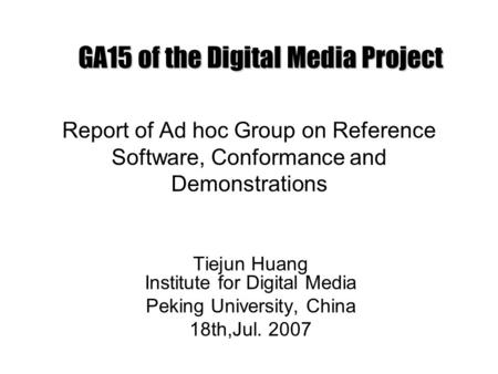 Report of Ad hoc Group on Reference Software, Conformance and Demonstrations Tiejun Huang Institute for Digital Media Peking University, China 18th,Jul.