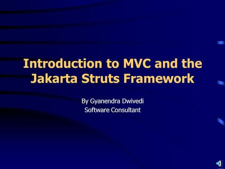 Introduction to MVC and the Jakarta Struts Framework By Gyanendra Dwivedi Software Consultant.