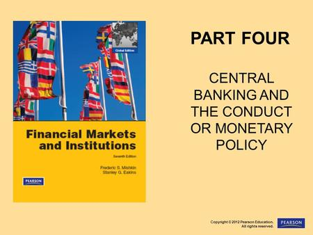 Copyright © 2012 Pearson Education. All rights reserved. PART FOUR CENTRAL BANKING AND THE CONDUCT OR MONETARY POLICY.