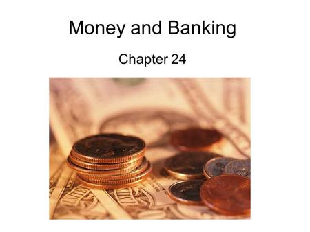 Money and Banking Chapter 24. What is Money? Section 1.