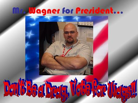 Mr. Wagner for President.... Mr. Wagner's Background Age: 26 Hometown: Sinking Spring, PA Education: Wilson High School, Harvard University, Harvard Law.