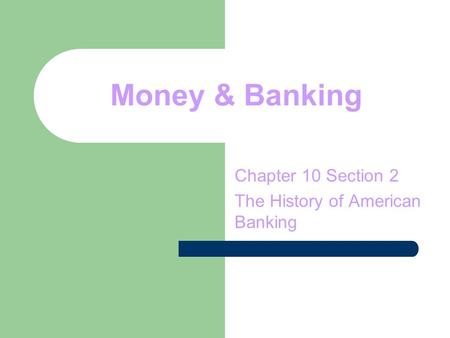 Chapter 10 Section 2 The History of American Banking
