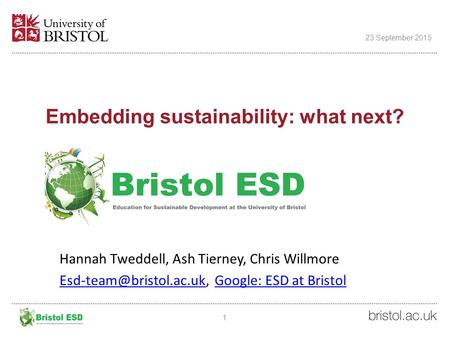 Embedding sustainability: what next? Education Excellence Seminars 2013 1 23 September 2015 Hannah Tweddell, Ash Tierney, Chris Willmore
