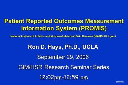 1 9/23/2015 Patient Reported Outcomes Measurement Information System (PROMIS) Patient Reported Outcomes Measurement Information System (PROMIS) National.