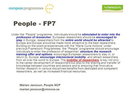 People - FP7 Under the People programme, individuals should be stimulated to enter into the profession of researcher, European researchers should be.