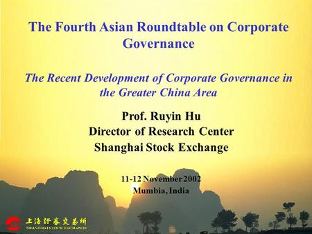 The Fourth Asian Roundtable on Corporate Governance The Recent Development of Corporate Governance in the Greater China Area Prof. Ruyin Hu Director of.