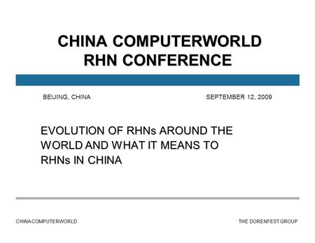 CHINA COMPUTERWORLD THE DORENFEST GROUP CHINA COMPUTERWORLD RHN CONFERENCE CHINA COMPUTERWORLD RHN CONFERENCE EVOLUTION OF RHNs AROUND THE WORLD AND WHAT.