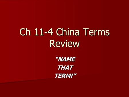 "Ch 11-4 China Terms Review ""NAMETHATTERM!"". BARBARIANS… Chinese reference to all who lived outside of China… Chinese reference to all who lived outside."