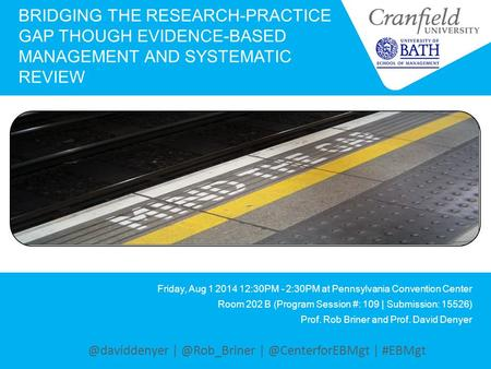 BRIDGING THE RESEARCH-PRACTICE GAP THOUGH EVIDENCE-BASED MANAGEMENT AND SYSTEMATIC REVIEW Friday, Aug 1 2014 12:30PM - 2:30PM at Pennsylvania Convention.
