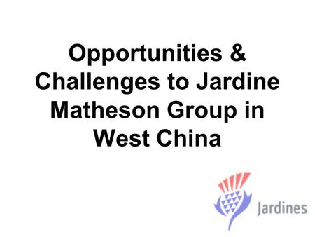Opportunities & Challenges to Jardine Matheson Group in West China.