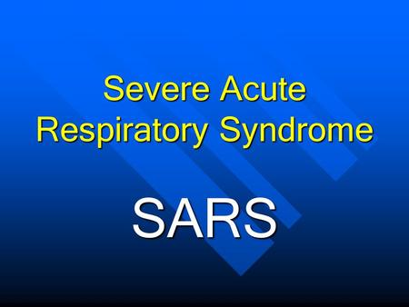 SARS Severe Acute Respiratory Syndrome. What Is SARS? Respiratory illness of unknown cause Found in Asia, North America and Europe Onset February 1, 2003.