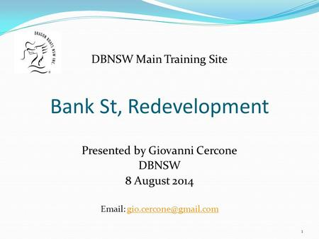 Bank St, Redevelopment DBNSW Main Training Site Presented by Giovanni Cercone DBNSW 8 August 2014   1.