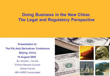 Presentation to: The FIA Asia Derivatives Conference Beijing, China 10 August 2005 By: Donald L. Horwitz Director/General Counsel Global Futures ABN AMRO.